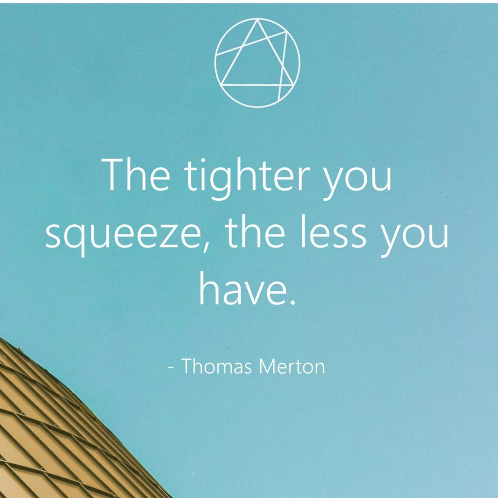 The tighter you squeeze...
