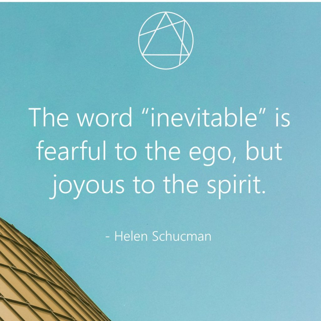The word 'inevitable' is fearful to the ego